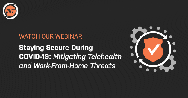 Staying Secure During COVID-19: Mitigating Telehealth and Work-From-Home Threats